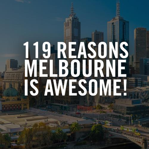 119 Reasons Why Melbourne Is Awesome!
